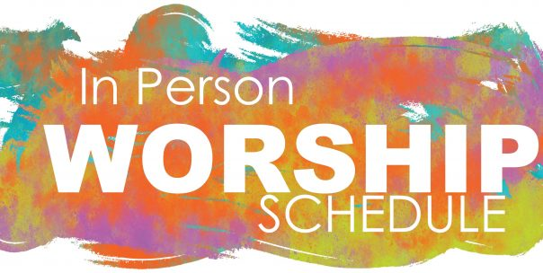 Join us at ANY of our In-Person Worship Services